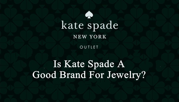 Is Kate Spade A Good Brand For Jewelry
